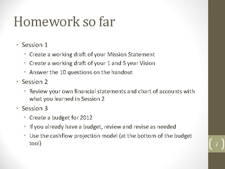 Homework so far • Session 1 • Create a working draft of your Mission