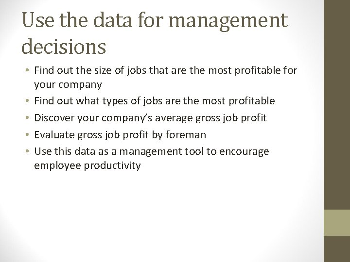Use the data for management decisions • Find out the size of jobs that