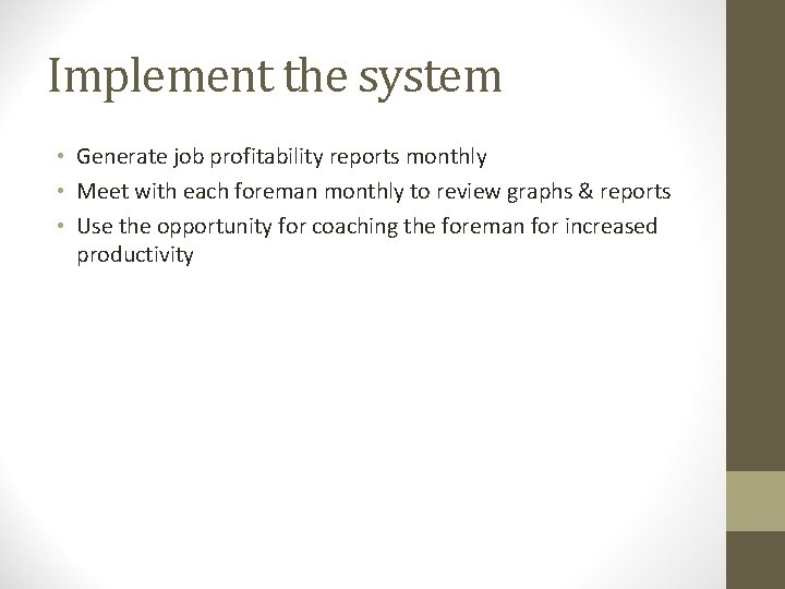 Implement the system • Generate job profitability reports monthly • Meet with each foreman