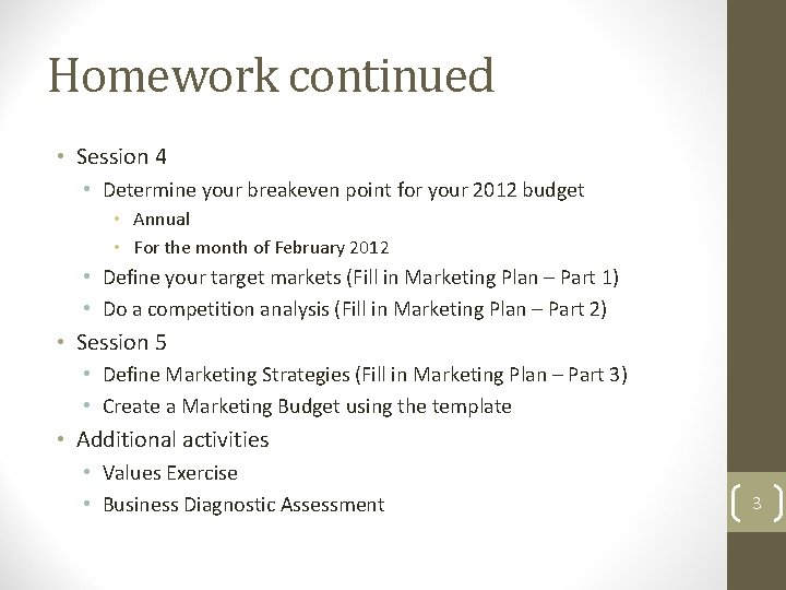 Homework continued • Session 4 • Determine your breakeven point for your 2012 budget