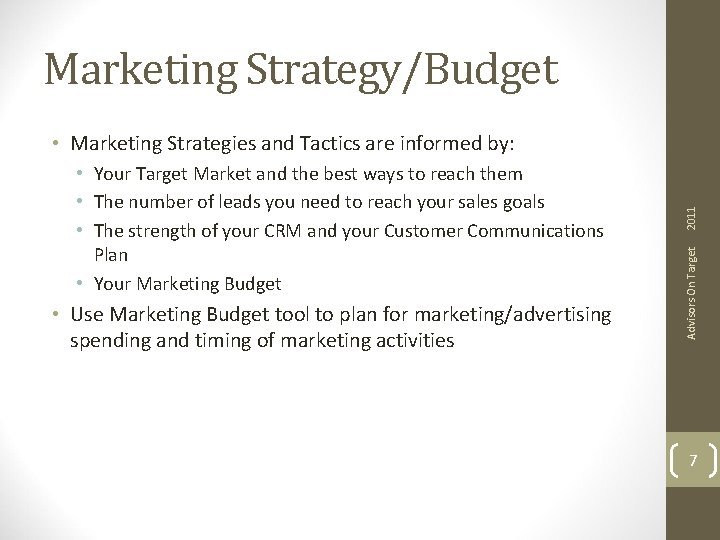 Marketing Strategy/Budget • Use Marketing Budget tool to plan for marketing/advertising spending and timing