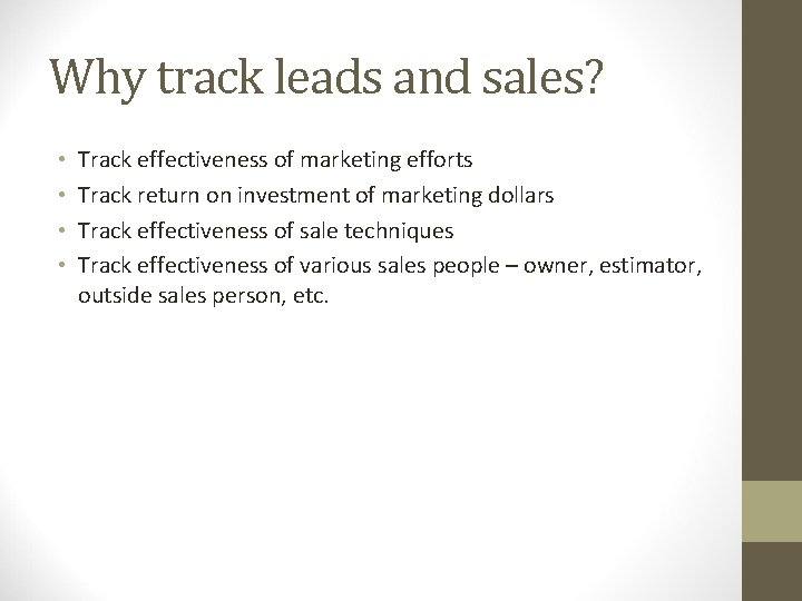 Why track leads and sales? • • Track effectiveness of marketing efforts Track return