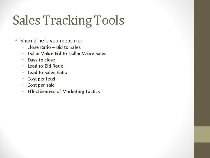 Sales Tracking Tools • Should help you measure: • • Close Ratio – Bid