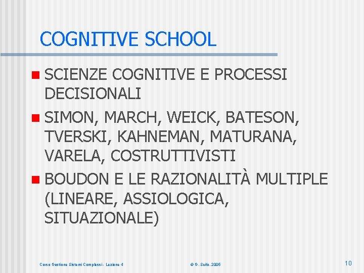 COGNITIVE SCHOOL n SCIENZE COGNITIVE E PROCESSI DECISIONALI n SIMON, MARCH, WEICK, BATESON, TVERSKI,