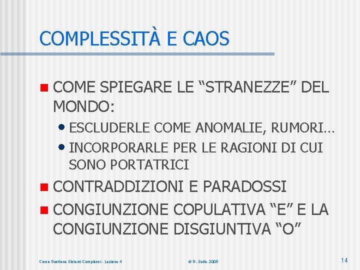 """COMPLESSITÀ E CAOS n COME SPIEGARE LE """"STRANEZZE"""" DEL MONDO: • ESCLUDERLE COME ANOMALIE,"""