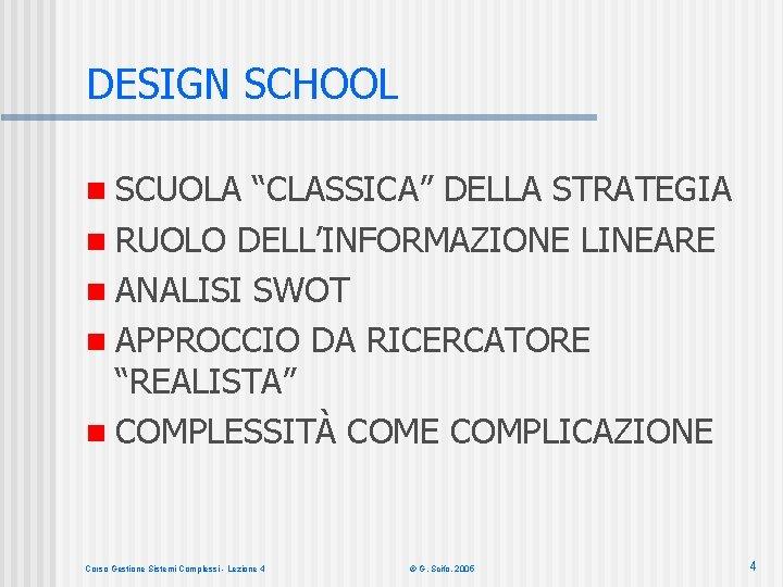 """DESIGN SCHOOL n SCUOLA """"CLASSICA"""" DELLA STRATEGIA n RUOLO DELL'INFORMAZIONE LINEARE n ANALISI SWOT"""