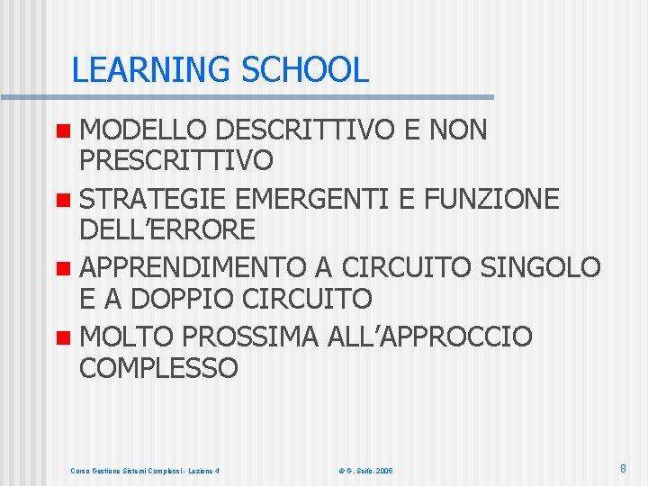 LEARNING SCHOOL n MODELLO DESCRITTIVO E NON PRESCRITTIVO n STRATEGIE EMERGENTI E FUNZIONE DELL'ERRORE