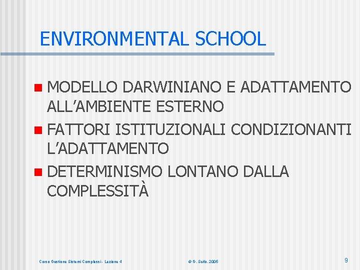 ENVIRONMENTAL SCHOOL n MODELLO DARWINIANO E ADATTAMENTO ALL'AMBIENTE ESTERNO n FATTORI ISTITUZIONALI CONDIZIONANTI L'ADATTAMENTO