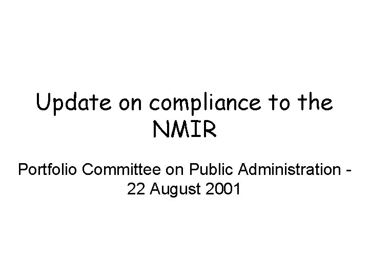 Update on compliance to the NMIR Portfolio Committee on Public Administration 22 August 2001