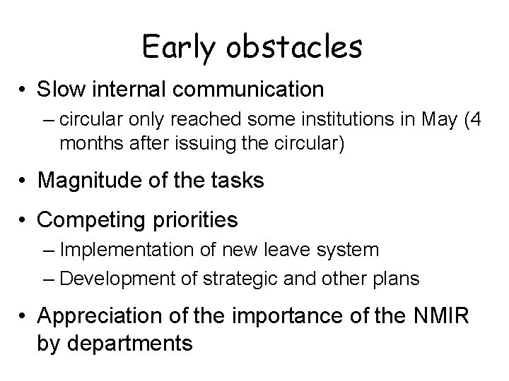 Early obstacles • Slow internal communication – circular only reached some institutions in May