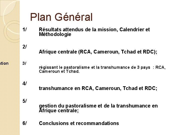 ation Plan Général 1/ 2/ 3/ 4/ 5/ 6/ Résultats attendus de la mission,