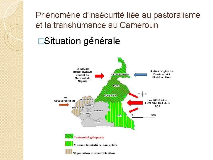 Phénomène d'insécurité liée au pastoralisme et la transhumance au Cameroun �Situation générale