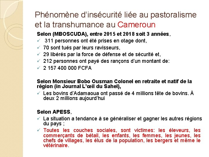 Phénomène d'insécurité liée au pastoralisme et la transhumance au Cameroun Selon (MBOSCUDA), entre 2015