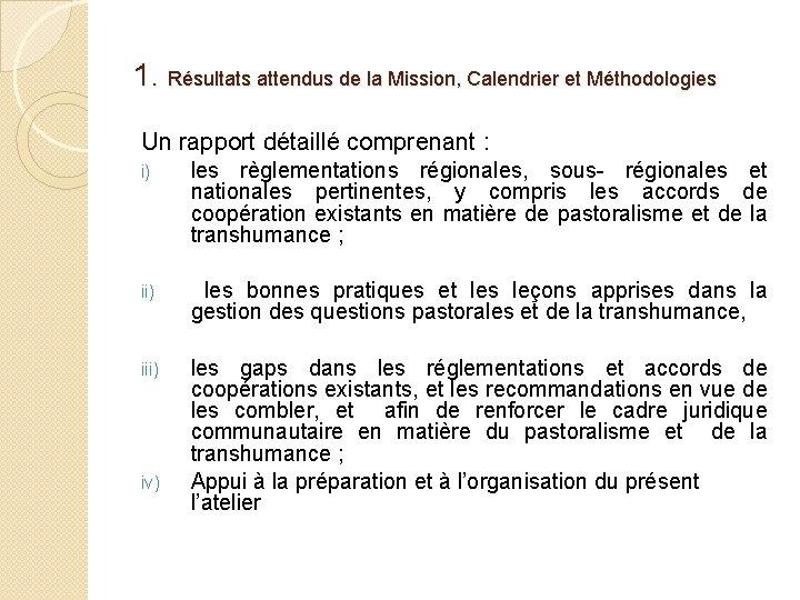 1. Résultats attendus de la Mission, Calendrier et Méthodologies Un rapport détaillé comprenant :