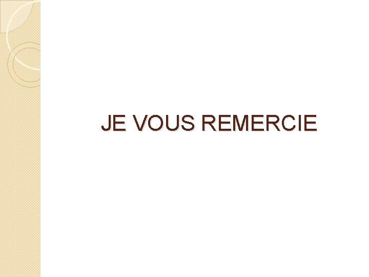 JE VOUS REMERCIE
