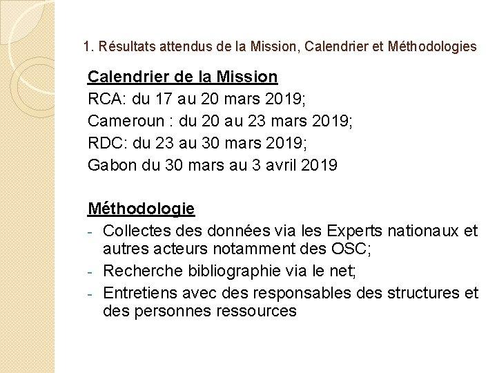 1. Résultats attendus de la Mission, Calendrier et Méthodologies Calendrier de la Mission RCA: