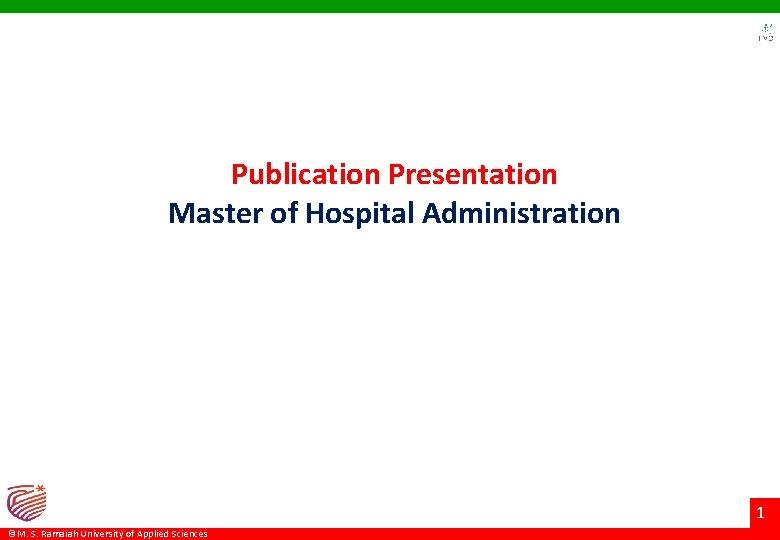 Publication Presentation Master of Hospital Administration 1 ©M. S. Ramaiah University of Applied Sciences