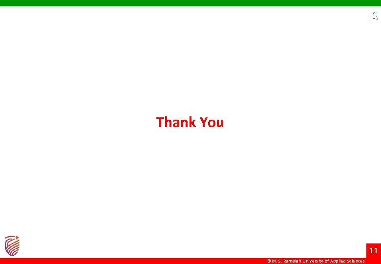 Thank You 11 ©M. S. Ramaiah University of Applied Sciences