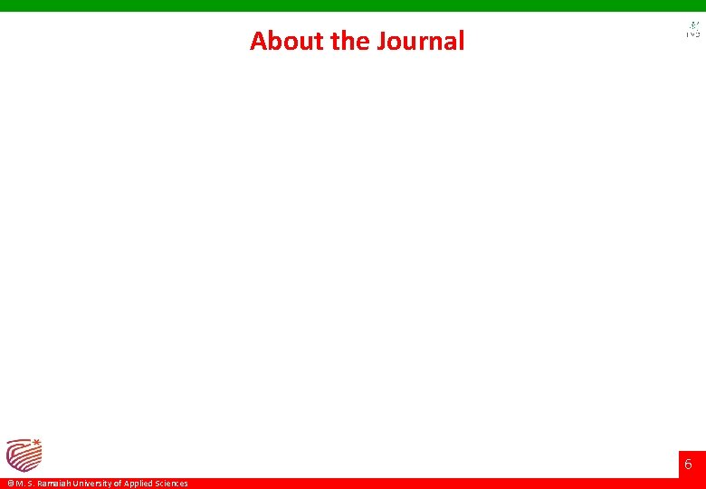 About the Journal 6 ©M. S. Ramaiah University of Applied Sciences