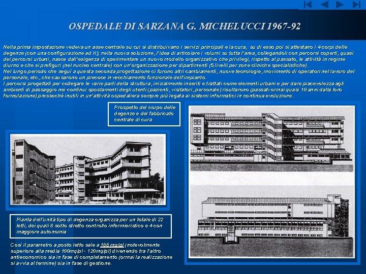 OSPEDALE DI SARZANA G. MICHELUCCI 1967 -92 Nella prima impostazione vedeva un asse centrale