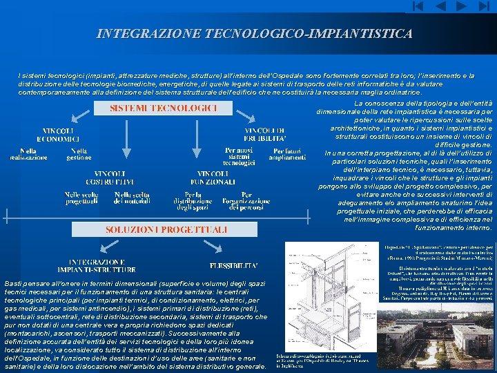 INTEGRAZIONE TECNOLOGICO-IMPIANTISTICA I sistemi tecnologici (impianti, attrezzature mediche, strutture) all'interno dell'Ospedale sono fortemente correlati