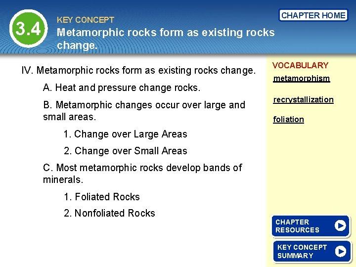 3. 4 CHAPTER HOME KEY CONCEPT Metamorphic rocks form as existing rocks change. IV.