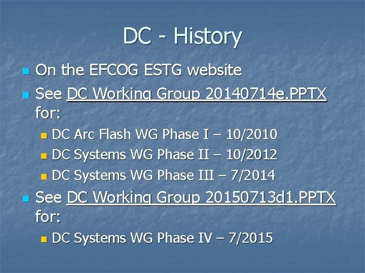 DC - History n n On the EFCOG ESTG website See DC Working Group