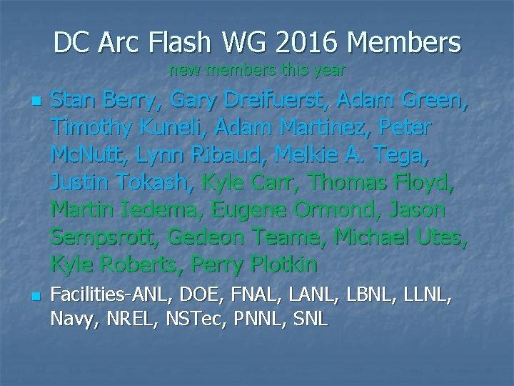 DC Arc Flash WG 2016 Members new members this year n n Stan Berry,