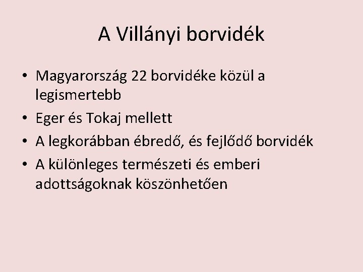 A Villányi borvidék • Magyarország 22 borvidéke közül a legismertebb • Eger és Tokaj