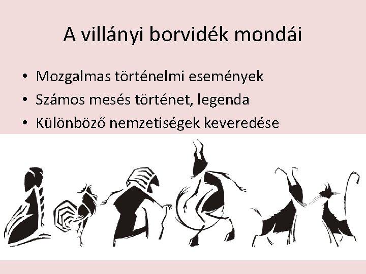A villányi borvidék mondái • Mozgalmas történelmi események • Számos mesés történet, legenda •
