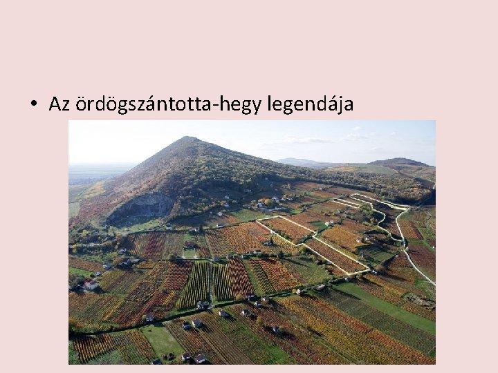 • Az ördögszántotta-hegy legendája