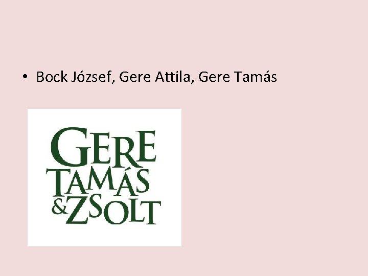 • Bock József, Gere Attila, Gere Tamás