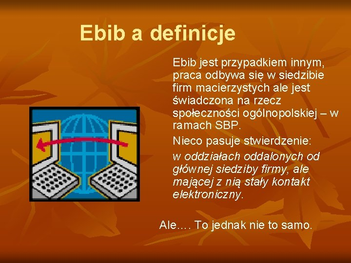Ebib a definicje Ebib jest przypadkiem innym, praca odbywa się w siedzibie firm macierzystych