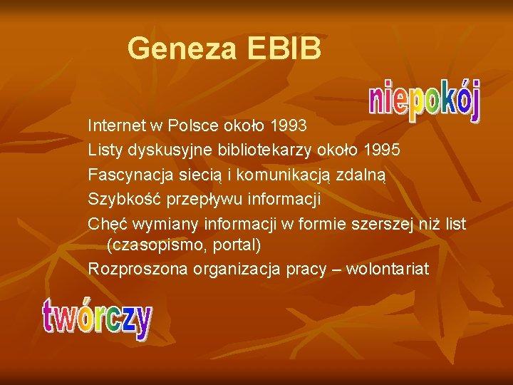 Geneza EBIB Internet w Polsce około 1993 Listy dyskusyjne bibliotekarzy około 1995 Fascynacja siecią