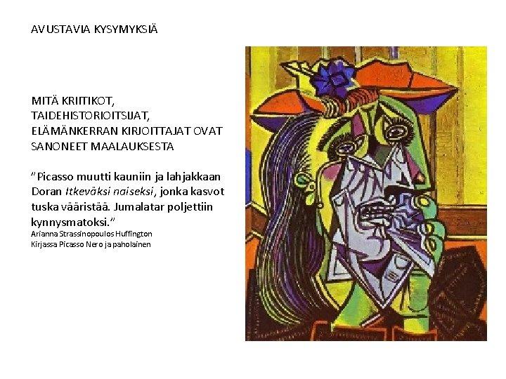 """AVUSTAVIA KYSYMYKSIÄ MITÄ KRIITIKOT, TAIDEHISTORIOITSIJAT, ELÄMÄNKERRAN KIRJOITTAJAT OVAT SANONEET MAALAUKSESTA """"Picasso muutti kauniin ja"""