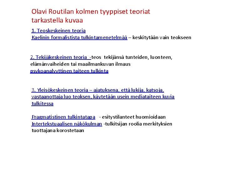 Olavi Routilan kolmen tyyppiset teoriat tarkastella kuvaa 1. Teoskeskeinen teoria Kaelinin formalistista tulkintamenetelmää –