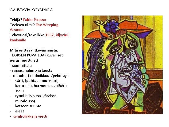 AVUSTAVIA KYSYMYKSIÄ Tekijä? Pablo Picasso Teoksen nimi? The Weeping Woman Tekovuosi/tekniikka 1937, öljyväri kankaalle