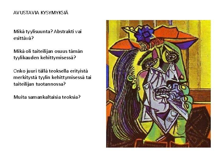 AVUSTAVIA KYSYMYKSIÄ Mikä tyylisuunta? Abstrakti vai esittävä? Mikä oli taiteilijan osuus tämän tyylikauden kehittymisessä?