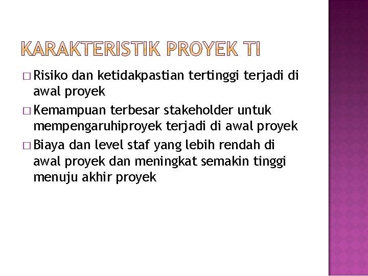 � Risiko dan ketidakpastian tertinggi terjadi di awal proyek � Kemampuan terbesar stakeholder untuk
