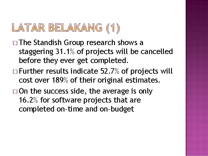 � The Standish Group research shows a staggering 31. 1% of projects will be