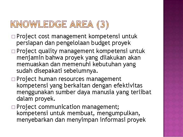 � Project cost management kompetensi untuk persiapan dan pengelolaan budget proyek � Project quality