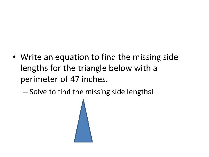 • Write an equation to find the missing side lengths for the triangle