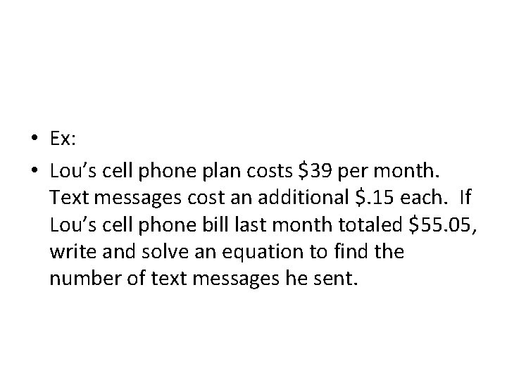 • Ex: • Lou's cell phone plan costs $39 per month. Text messages