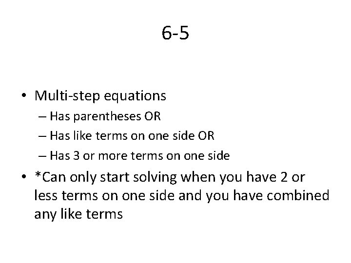 6 -5 • Multi-step equations – Has parentheses OR – Has like terms on