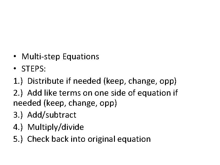 • Multi-step Equations • STEPS: 1. ) Distribute if needed (keep, change, opp)