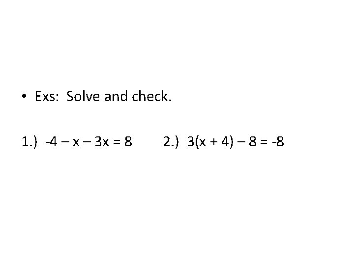 • Exs: Solve and check. 1. ) -4 – x – 3 x