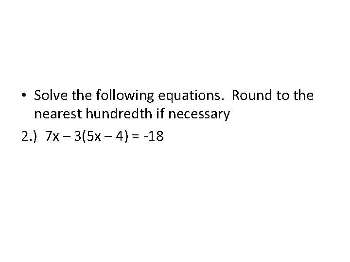 • Solve the following equations. Round to the nearest hundredth if necessary 2.