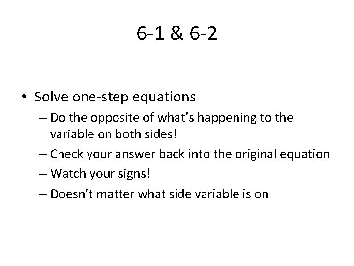 6 -1 & 6 -2 • Solve one-step equations – Do the opposite of
