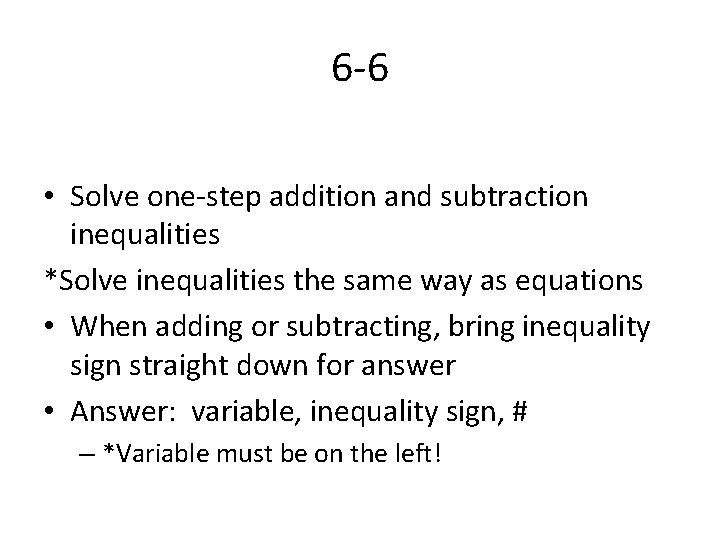 6 -6 • Solve one-step addition and subtraction inequalities *Solve inequalities the same way