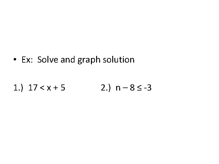 • Ex: Solve and graph solution 1. ) 17 < x + 5